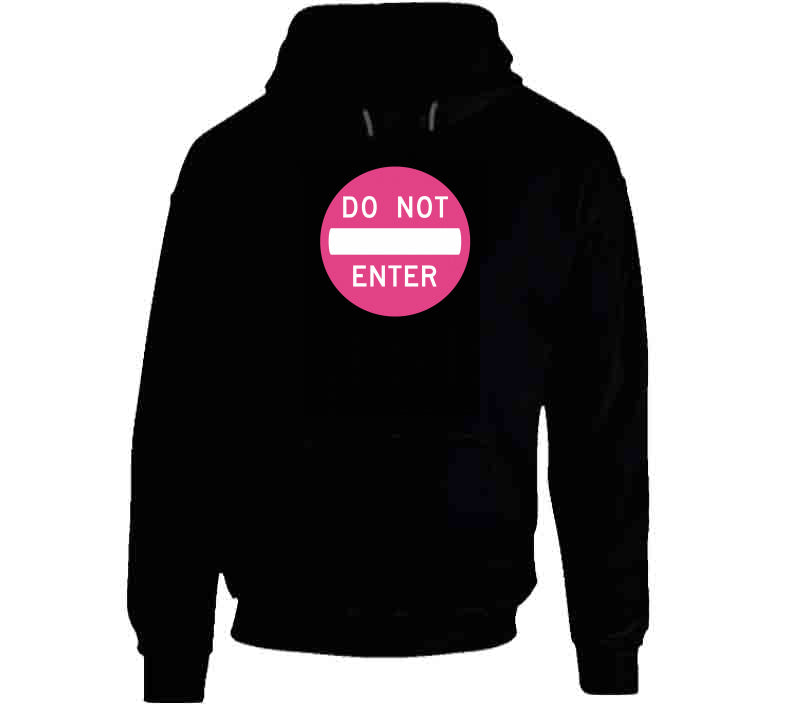 Do Not Enter Traffic Sign Pink Fashion Love Funny Gift T Shirt