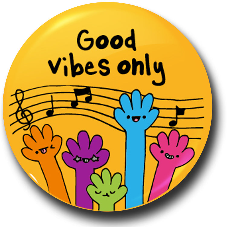 Good vibes only button badge