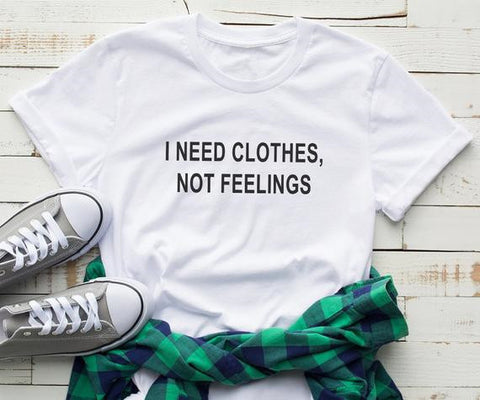 I need clothes not feelings  valentine day women tshirt