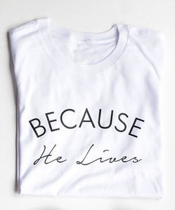 Because he lives/ Christian T shirt
