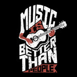 Music is Better Than People T-shirt
