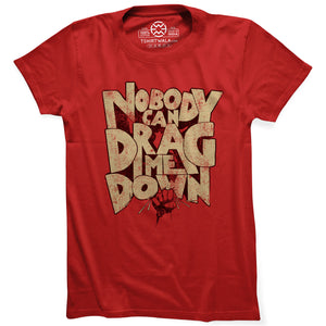 Nobody Can Drag Me Down T-shirt