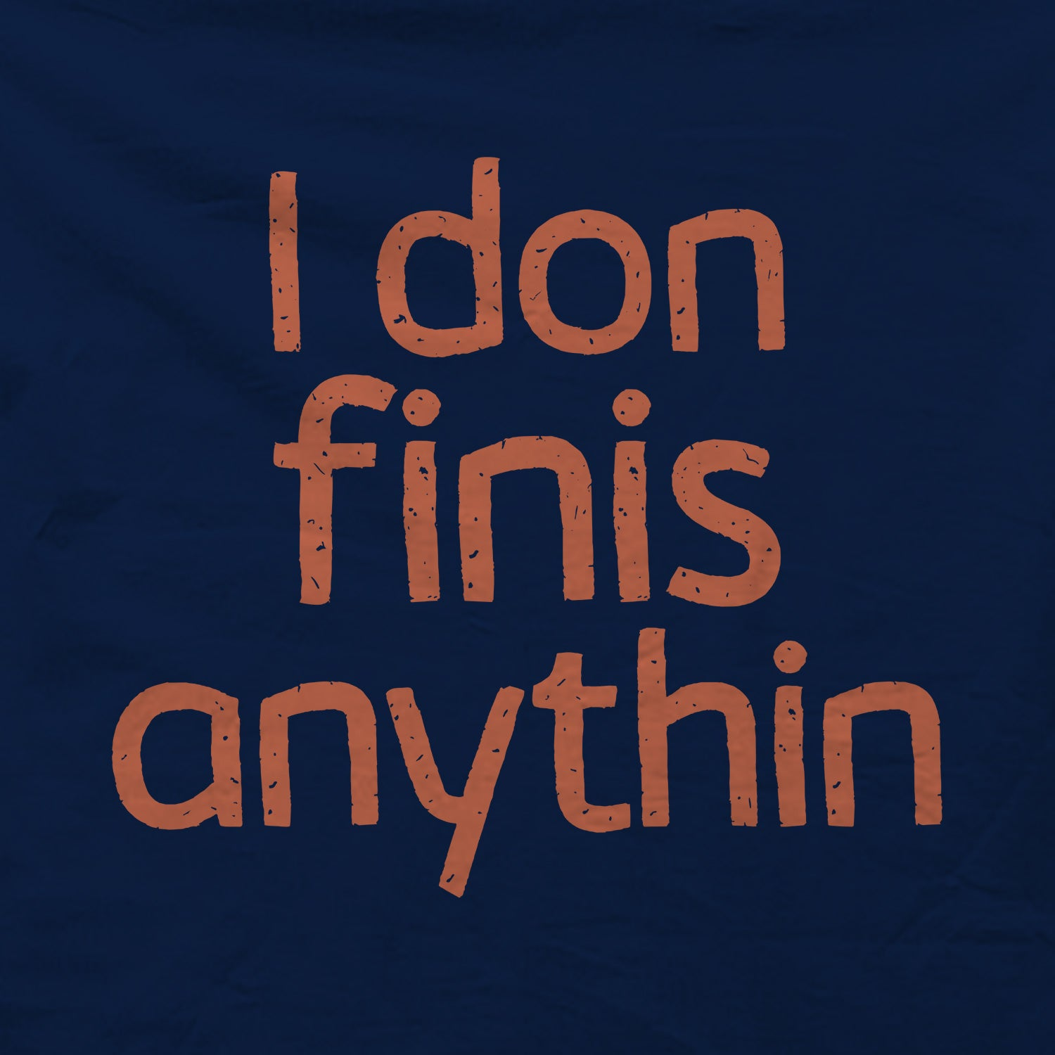 I don finis anythin T-shirt