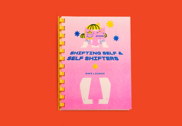 Shifting Self & Self Shifters by Owi Liunic - Binatang Press