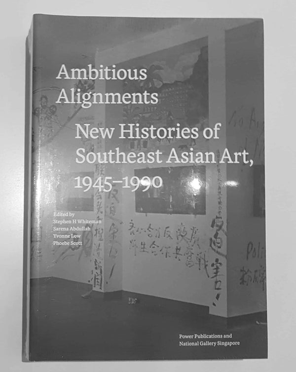 Ambitious Alignments: New Histories in Southeast Asian Art, 1945-1990