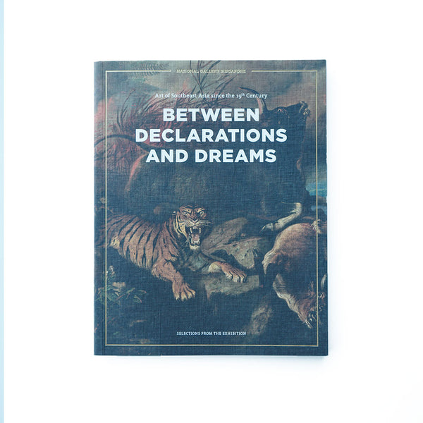 Between Declarations and Dream : Art of Southeast Asia Since the 19th Century