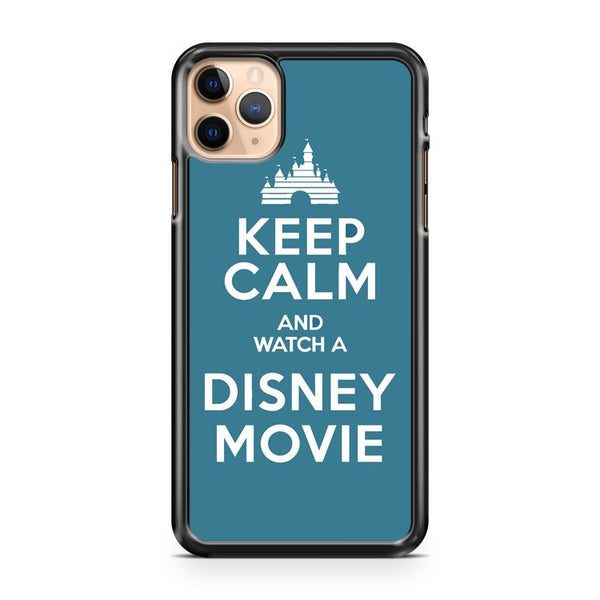 Keep Calm And Watch A Disney Movie iPhone 11 Pro Max Case Cover