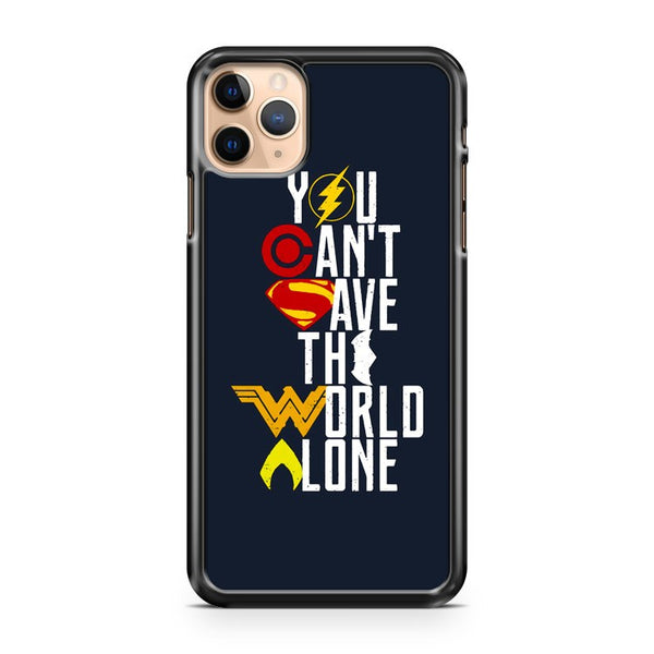 Justice League You Can't Save The World Alone iPhone 11 Pro Max Case Cover