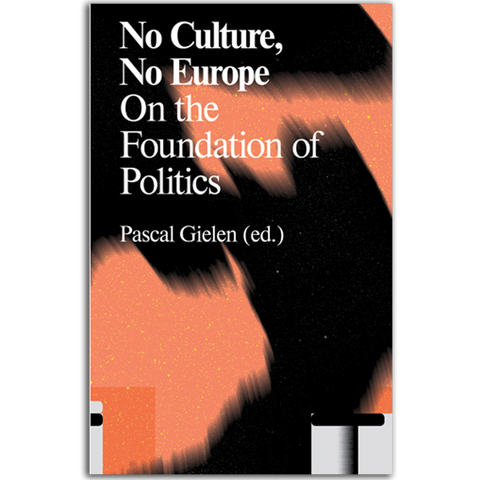 No Culture, No Europe - On The Foundation Of Politics by  Pascal Gielen