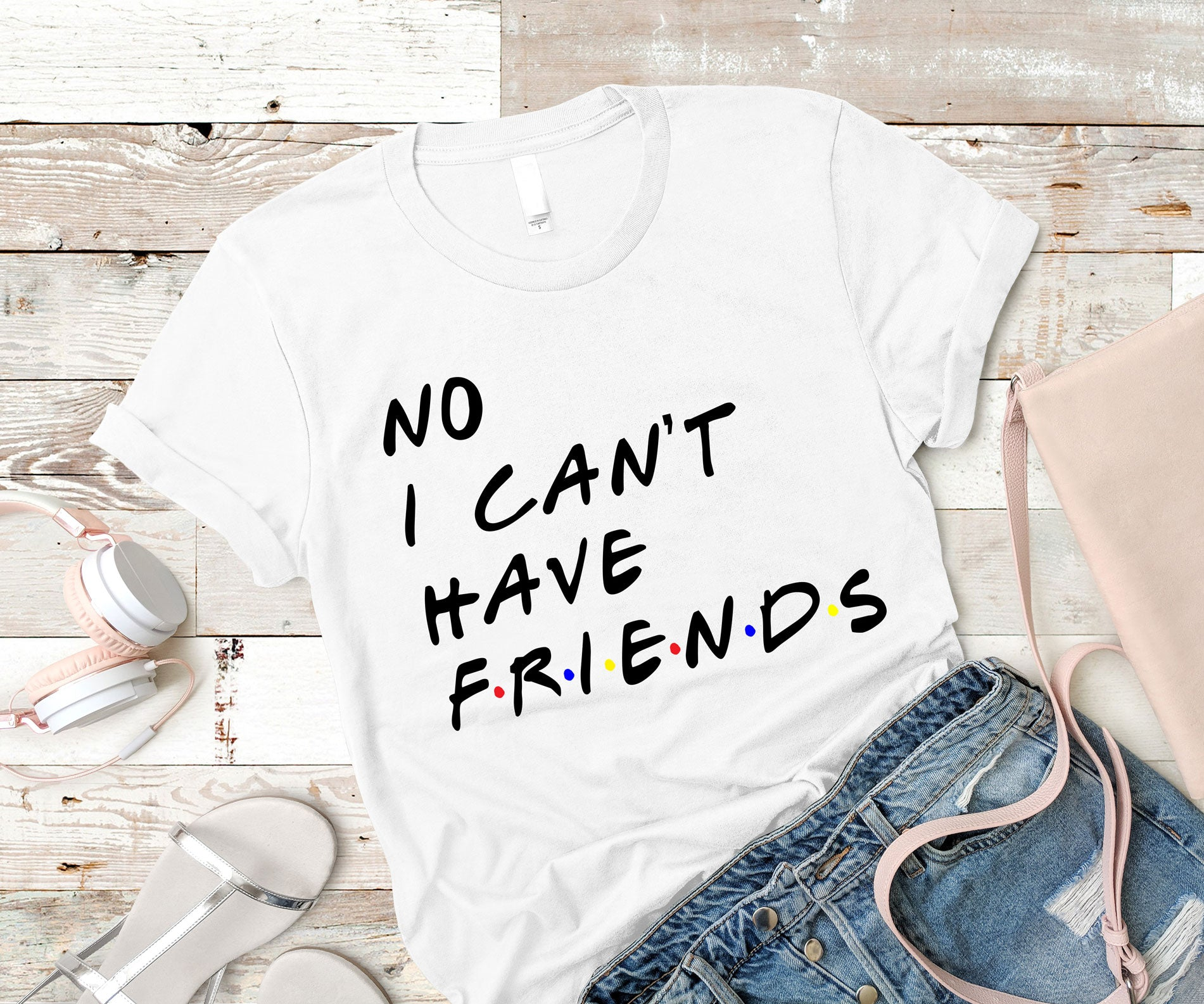 No i can't have friends Tee-Luxury Brand LA - Luxury Brand LA - Shop Latest Trends and Hottest Apparel from Luxury Brand LA