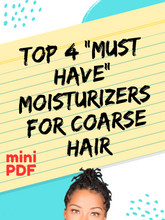 "Load image into Gallery viewer, ""Top 4 Must Have Moisturizers For Coarse Hair"" Mini PDF Style"