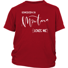 Load image into Gallery viewer, Somebody in Montana loves me shirt, Home State Kids Clothes