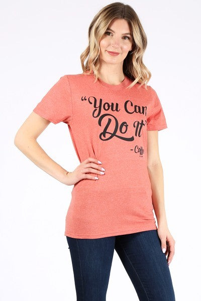 You Can Do it.....Coffee    Heather Bronze colored t-shirt