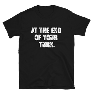 At the end of your turn. T-Shirt
