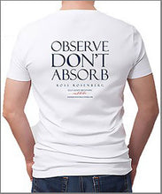 Load image into Gallery viewer, T-SHIRT – Observe Don't Absorb