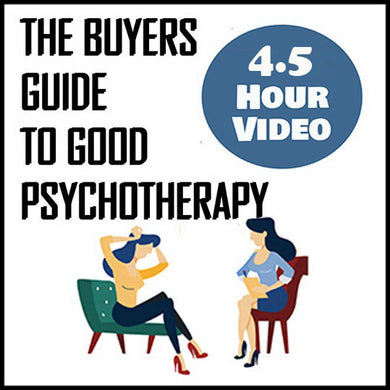 The Buyers Guide to Psychotherapy (4.5 Hours)