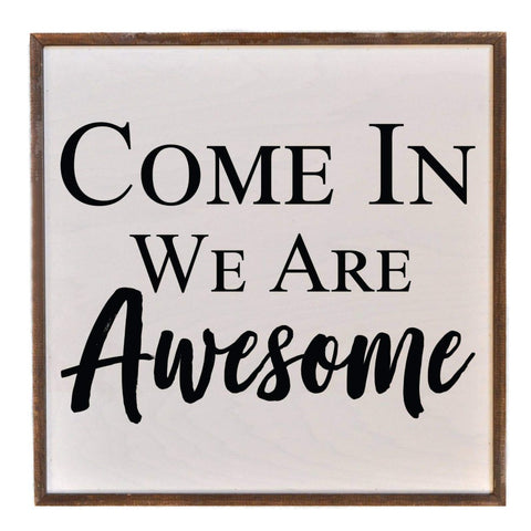 16x16 Come In We Are Awesome Wall Art