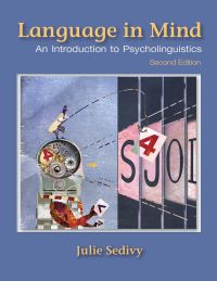 Test Bank for Language in Mind An Introduction to Psycholinguistics, 2nd Edition By Julie