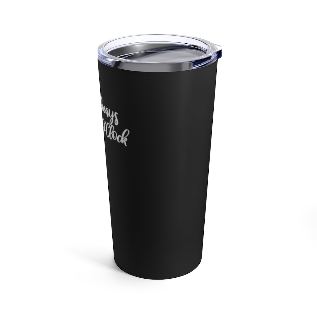 It's Always Wine O'Clock Tumbler