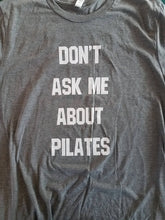 Load image into Gallery viewer, Don't Ask Me About Pilates T shirt