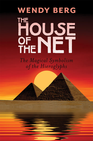 The House of the Net: The Magical Symbolism of the Hieroglyphs