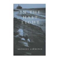 Lawrence, Anthony - IN THE HALF LIGHT