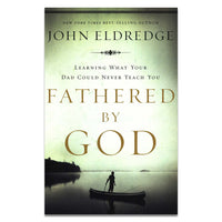 Eldredge, John - FATHERED BY GOD