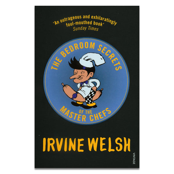 Welsh, Irvine - THE BEDROOM SECRETS OF THE MASTER CHEFS