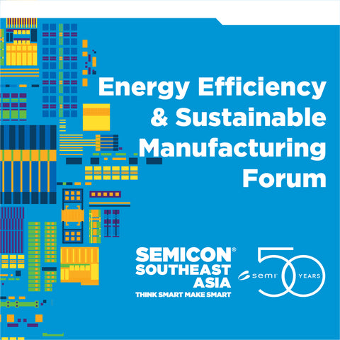 SEMICON SEA 2020 Goes Virtual! Webinar: Energy Efficiency & Sustainable Manufacturing Forum