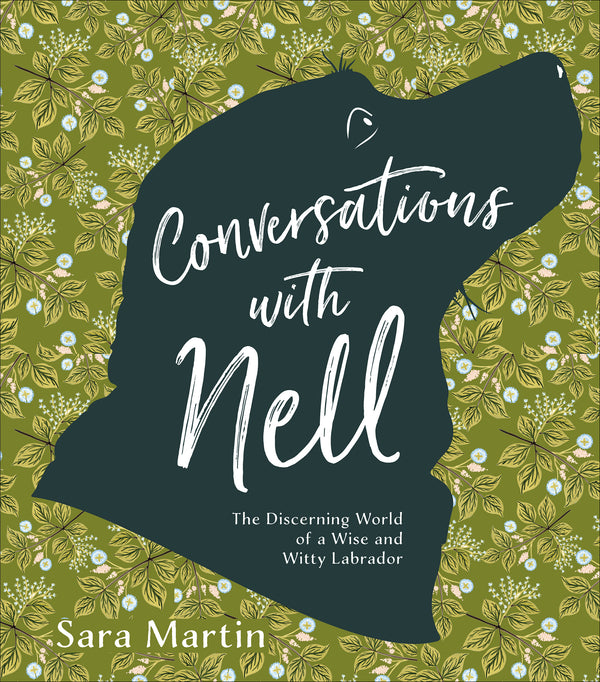 CONVERSATIONS WITH NELL - The Discerning World of a Wise and Witty Labrador  **SIGNED COPY** A book by Sara Martin