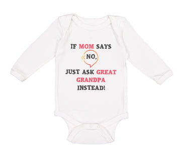 Long Sleeve Bodysuit Baby If Mom Says No Ask Great Grandpa Instead Grandparents