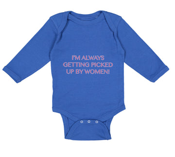 Long Sleeve Bodysuit Baby I'M Always Getting Picked up by Women! Funny Humor