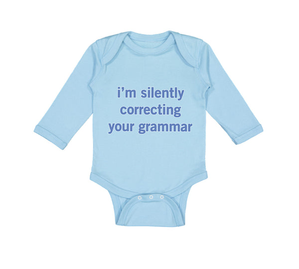 Long Sleeve Bodysuit Baby I'M Silently Correcting Your Grammar Cotton