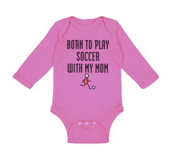 Long Sleeve Bodysuit Baby Born to Play Soccer with My Mom Funny Cotton