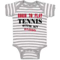 Baby Clothes Born to Play Tennis with My Daddy Dad Father's Day Baby Bodysuits