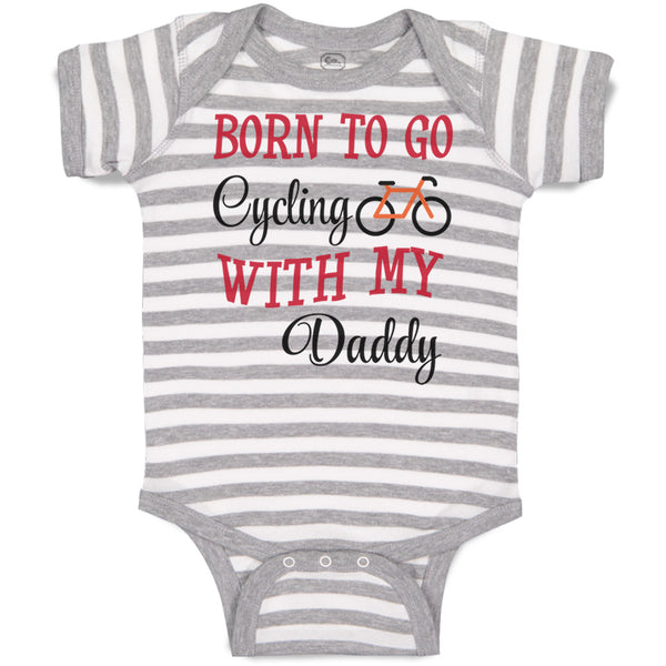 Boy & Girl Baby Bodysuit Born Go Cycling My Daddy Dad Father's Day