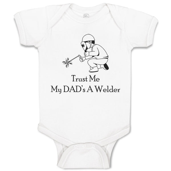 Boy & Girl Baby Bodysuit Trust Me My Dad's A Welder Dad Father's Day C