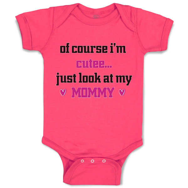 Baby Girl Bodysuit Course I'M Cute Just Look at My Mommy Mom Mothers