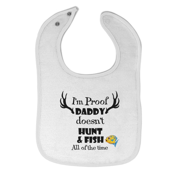 Cloth Bibs for Babies I'M Proof That My Daddy Doesn'T Hunt Fish All The Time - Cute Rascals