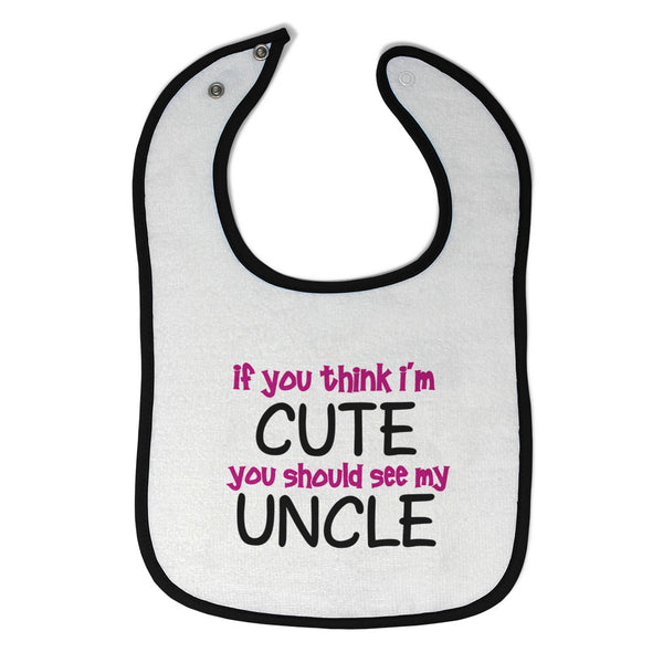 Baby Girl Bibs If You Think I'M Cute You Should See My Uncle Funny Style E