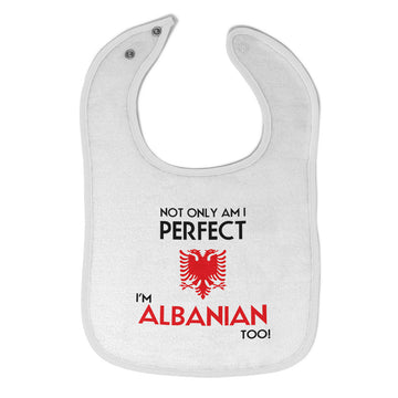 Cloth Bibs for Babies Not Only I'M Perfect I'M Albanian Too A Funny Cotton