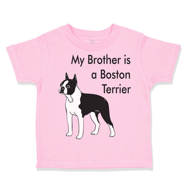 Baby & Toddler T-Shirt My Brother Boston Terrier Dog Lover Pet Style C