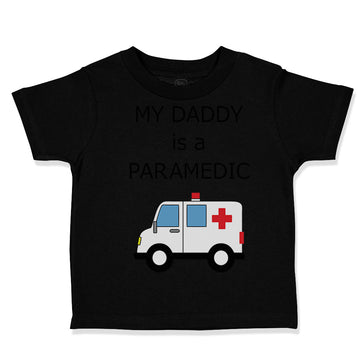 Toddler Clothes My Daddy Is A Paramedic Emt Dad Father's Day Funny Toddler Shirt