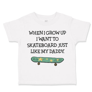 Toddler Clothes When I Grow up I Want to Skateboard Just like My Daddy Cotton
