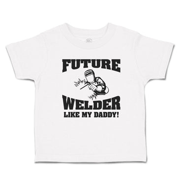 Cotton Baby & Toddler T-Shirt Future Welder like My Daddy Funny