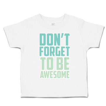 Toddler Clothes Do Not Forget to Be Awesome Toddler Shirt Baby Clothes Cotton