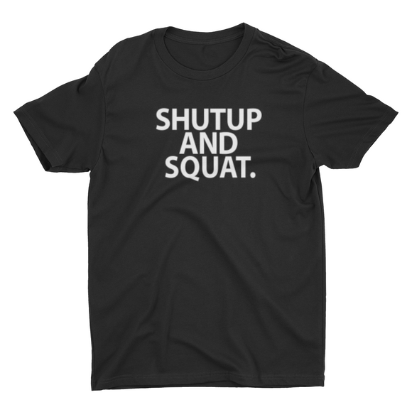 Unisex Shut Up and Squat T shirt