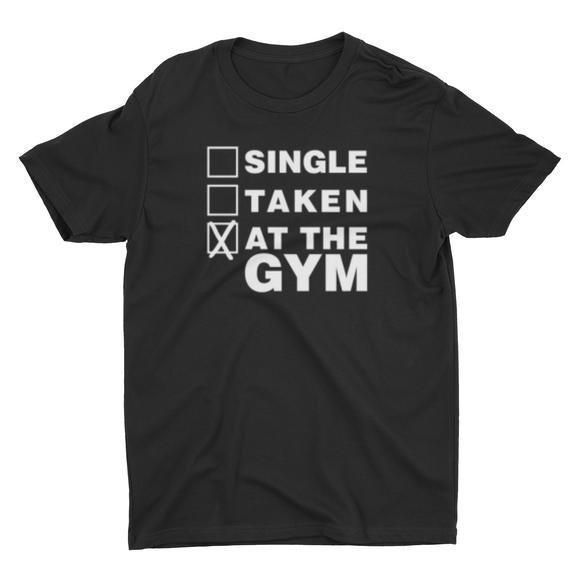 Unisex Single.Taken.At the Gym T shirt