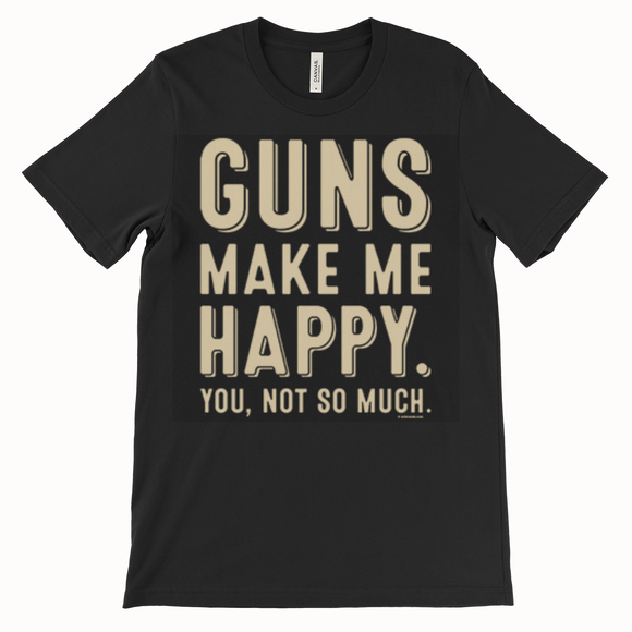 Guns make me Happy Unisex T shirt