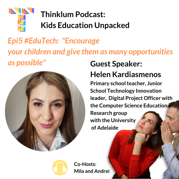 Epi5 #EduTech: Encourage your children and give them as many opportunities as possible - Thinklum Podcast with Helen Kardiasmenos